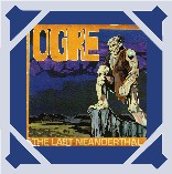 Ogre - The Last Neanderthal